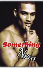Something New {Completed - Short Story} by ToshaDamaya