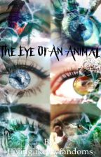 the eye of an animal by livinglikemyfandoms