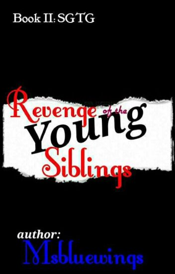 SGTG: ♚Revenge of the Young Siblings♚{ON HOLD}