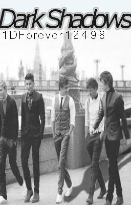 Dark Shadows*A One Direction FanFiction* by 1DForever12498