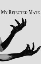 My rejected mate COMPLETED (Editing) by SumikaXCookies