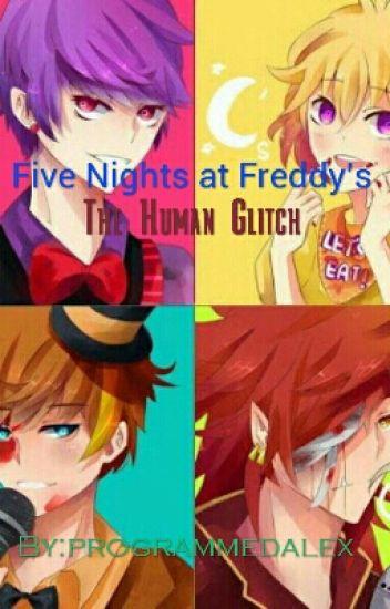 five night s at freddy s the human glitch programmedalex wattpad