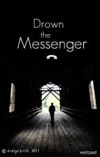 Drown The Messenger by eviethebookworm