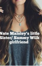 Nate Maloley's Little sister ( Sammy Wilkinson Girlfriend) by SammyWilksGirl97