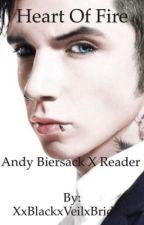 Heart Of Fire (Andy Biersack x Reader) #Wattys2015 by XxBlackxVeilxBridesx