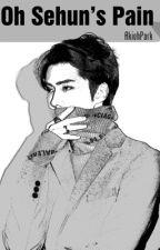 ✔️|BOOK I| Oh Sehun's PAIN [EXO ChanHun] [BOYxBOY] by AkiohPark