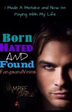 Born, Hated and Found (The Vampire Diaries Fan Fiction) by FangsandVeins