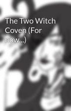 The Two Witch Coven (For now...) by -_Hester_-