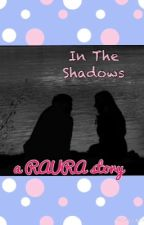 In the shadows (raura story) by _raura_lovers