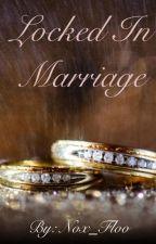 Locked in Marriage by Nox_Floo