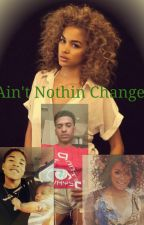 Aint Nothing Change (Sequel) by BabyShae96