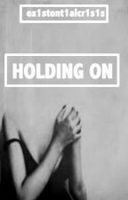 Holding On by ex1stent1alcr1s1s