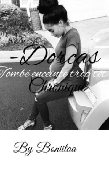 -Dorcas « tombé enceinte trop tôt »Chronique