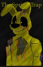 The spring trap (fnaf fanfic)~for rainbow's contest by brownstar10