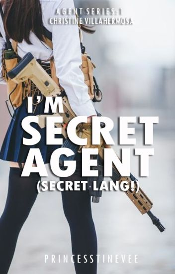 I'm a Secret Agent (Secret lang!) [PUBLISHED] #WCAwards2017 #Wattys2017