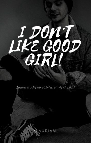 I don't like good girls || Michael Clifford