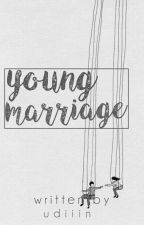 Young Marriage [idr] ✔ by udiiin