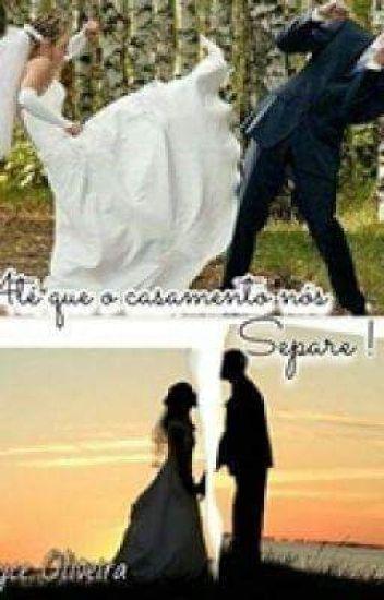 Ate Que o Casamento Nos Separe !