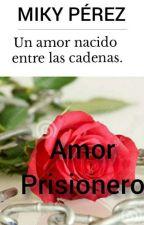 Amor prisionero by Mikymiky18
