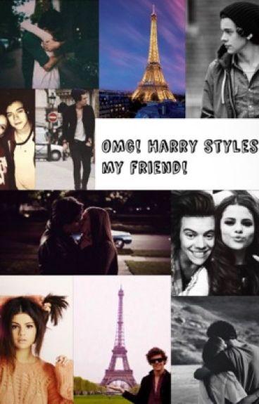 OMG ! Harry Styles is my friend !