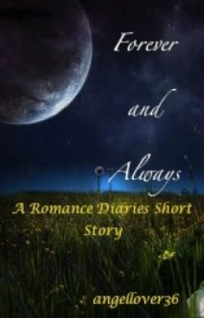 Forever and Always (A Romance Diaries Short Story) by angellover36