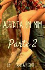 Acredita em mim...- parte 2 by carolalves1104