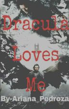 Dracula Loves Me (Book One) by Ariana_Pedroza