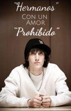"""""""Hermanos"""" Con un amor """"Prohibido"""" by AURYNdfd_AM"""