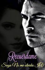Recuérdame (Saga No me olvides IV) *Editando* by Vivirlocamente