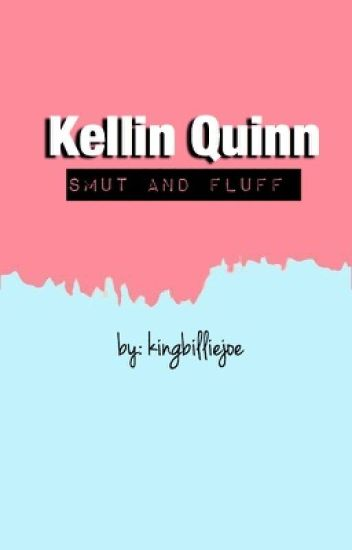 Kellin Quinn Smut and Fluff
