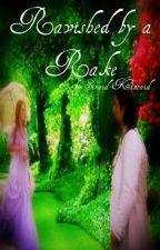 Ravished by a  Rake :  Historical Fiction by Sinaidkincaid16
