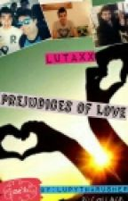 prejudices of love ~lutaxx~ by lupytharusher