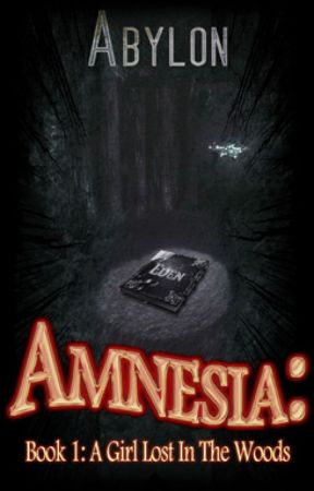 Amnesia, Book 1: A Girl Lost In The Woods by GothicCoffee