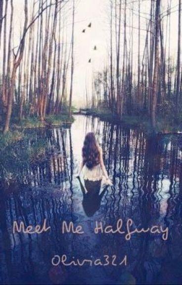 Meet Me Halfway (EDITING) by Olivia321