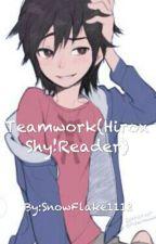 Teamwork(HiroxShy!Reader) by SnowFlake1112