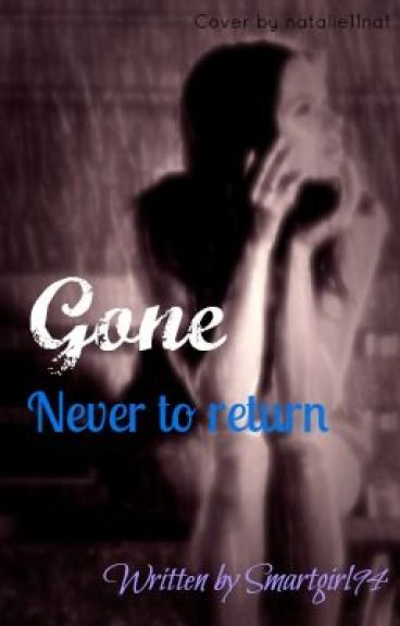 Gone. Never to Return by Smartgirl94
