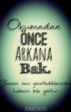 Okumadan Önce Arkana Bak by AtakanCan2001