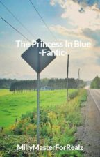 The Princess In Blue -Fanfic- by MillyMasterForRealz
