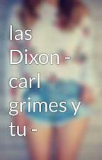 Las Dixon |Editando.| by AnNIeToXic