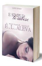 E simplu:Te iubesc by E_L_Aleva