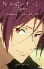 Nothing Can Tear Us Apart (Rin Matsuoka x Reader) by katpad01