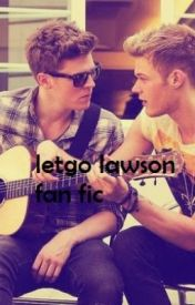 let go lawson fanfic by ella99xox