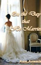 On The Day That He Marries by Ame_Artemis