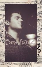Best friend (A braiden wood fanfic) by exitervanna