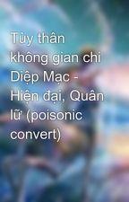 Tùy thân không gian chi Diệp Mạc - Hiện đại, Quân lữ (poisonic convert) by lailuoi