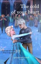 The cold of your heart | Jelsa Fanfic [Spanish] *En edición* by JelsatrueloveOk
