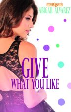 Give what you like (Sin editar) by StolenKisses10