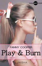 PLAY & BURN (Publié chez Nisha Editions) by fannycooper47