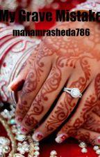 My Grave Mistake(On hold) by mahamrasheda786