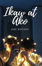 Ikaw at ako (a gay love story) by JakeBocado
